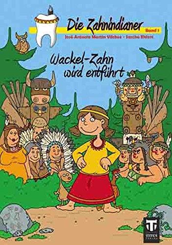 Die Zahnindianer - Band 1: Wackel-Zahn wird entführt