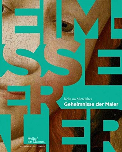 Köln im Mittelalter: Geheimnisse der Maler