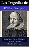 Las Tragedias de William Shakespeare: Julio César, Otelo, Macbeth, Romeo y Julieta, Hamlet, Romeo y Julieta, El rey Lear) (Spanish Edition)