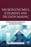 Neuroeconomics, Judgment, and Decision Making (Frontiers of Cognitive Psychology)