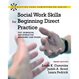 Social Work Skills for Beginning Direct Practice: Text, Workbook, and Interactive Web Based Case Studies (3rd Edition)