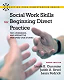 img - for Social Work Skills for Beginning Direct Practice: Text, Workbook, and Interactive Web Based Case Studies (3rd Edition) (Connecting Core Competencies) book / textbook / text book