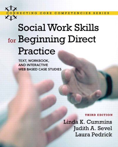 Social Work Skills for Beginning Direct Practice: Text, Workbook, and Interactive Web Based Case Studies (3rd Edition) (Connecting Core Competencies)