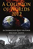 A Collision of Worlds 2012, Michael Jaden, 1425955150