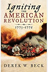 Igniting the American Revolution: 1773-1775 Kindle Edition