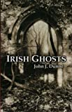 Irish Ghosts, John J. Dunne, 0862817668