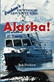 Alaska!: Learn about Alaska s beauty, history, gold rush, Alcan Highway, hunting, fishing, tides and Iditarod. (Erickson s Outdoor Adventures)