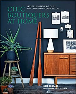 Chic Boutiquers At Home Interiors Inspiration And Expert Advice From Creative Online Sellers Amazoncouk Ellie Tennant 9781849756648 Books