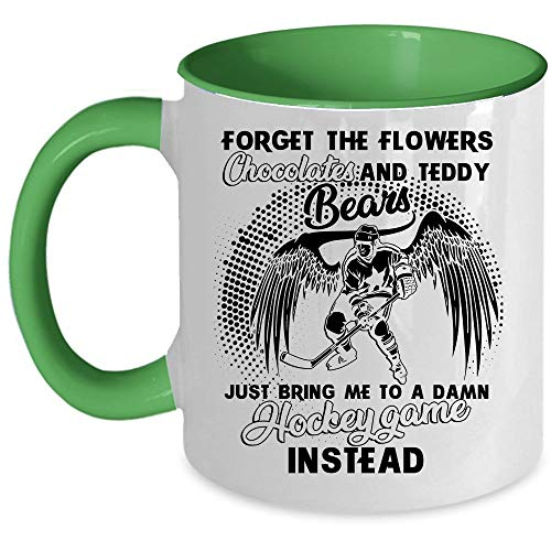 (Just Bring Me To A Damn Hockey Game Instead Coffee Mug, For Get The Flowers Chocolate And Teddy Bears Accent Mug, Unique Gift Idea for Women (Accent Mug -)
