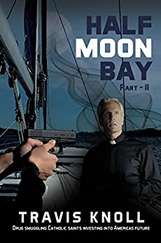 Crime Fiction: Half Moon Bay Part II, Drug smuggling Catholic Saints investing into America's future: Catholic Saints investing into America's future, ... mystery, romance, detective Book 2) by [Knoll, Travis]