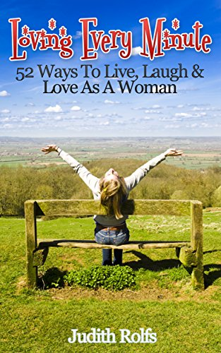Loving Every Minute: 52 Ways To Live, Love and Laugh As A Wife and Mom by [Rolfs, Dr. Judith]