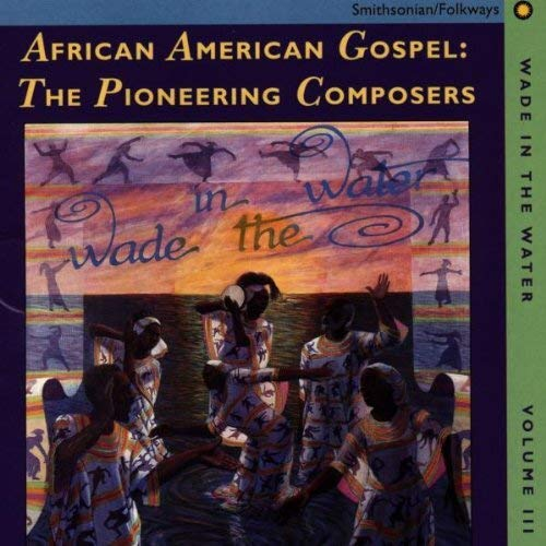 Wade In The Water, Vol. 3: African American Gospel, The Pioneering Composers