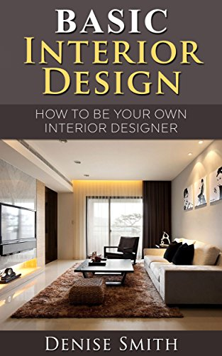 Basic Interior Design: Be your own interior Designer by [Smith Denise] & Basic Interior Design: Be your own interior Designer - Kindle ...