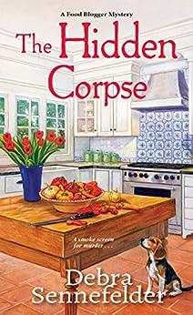 The Hidden Corpse (A Food Blogger Mystery Book 2) by [Sennefelder, Debra]
