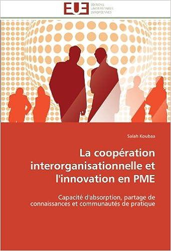 Lire un La coopération interorganisationnelle et l'innovation en PME: Capacité d'absorption, partage de connaissances et communautés de pratique epub, pdf