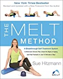The MELT Method: A Breakthrough Self-Treatment System to Eliminate Chronic Pain, Erase the Signs of Aging, and Feel Fantastic in Just 10 Minutes a Day!