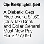 A Diabetic Gets Fired over a $1.69 (plus Tax) Drink and Dollar General Must Now Pay Her $277,656 | Gene Marks