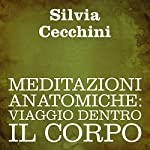 Meditazioni anatomiche [Anatomical Meditations]: Viaggio dentro il corpo | Silvia Cecchini
