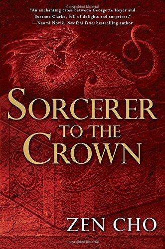 Sorcerer to the Crown (A Sorcerer Royal Novel) by Zen Cho (2015-09-01)