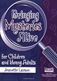 Bringing Mysteries Alive for Children and Young Adults, Jeanette Larson, 1586830120