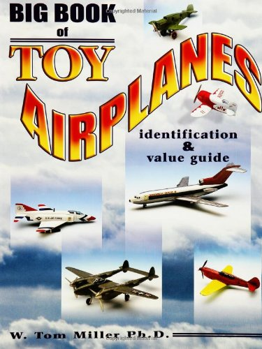 Big Book Of Toy Airplanes: Identification & Value Guide (Identification & Values (Collector Books))