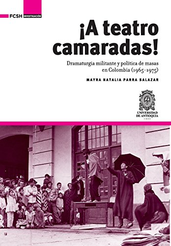 ¡A Teatro Camaradas!: Dramaturgia militante y politica de masas en Colombia (1965-1975)  [Parra Salazar, Mayra Natalia] (Tapa Blanda)