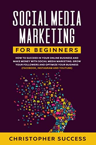 51aFqgVCfBL - Social Media Marketing for Beginners: How to Succeed in your Online Business and Make Money with Social Media Marketing. Grow your Followers and ... Business (Facebook, Instagram and YouTube)