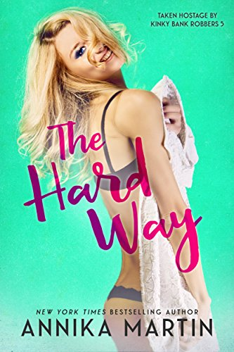 The Hard Way (Taken Hostage by Kinky Bank Robbers Book 5) (Sexy Robber)