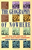 The Geography of Nowhere: The Rise and Decline of America's Man-Made Landscape, James Howard Kunstler, 0671888250