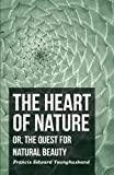 The Heart of Nature; or, the Quest for Natural Beauty, Francis Edward Younghusband, 140970405X