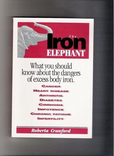 Iron Elephant: What You Should Know about the Dangers of Excess Body Iron Paperback – January 1, 1993 Iron Elephant
