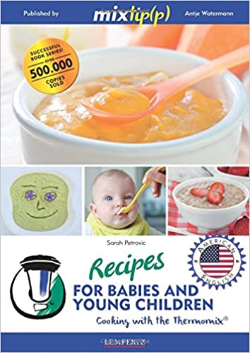 Recipes for babies and young children cooking with the thermomix recipes for babies and young children cooking with the thermomix antje watermann sarah petrovic 9783960580140 amazon books forumfinder Image collections