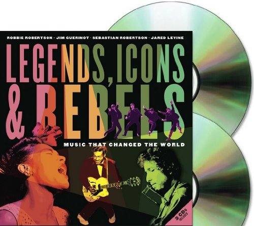 By Robbie Robertson LEGENDS, ICONS & REBELS with 2 CD Set: Music That Changed the World: by Robbie Robertson, Jim Guerin (2nd Second Edition) [Hardcover]