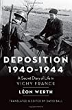 Deposition 1940-1944: A Secret Diary of Life in Vichy France