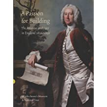 A Passion for Building: The Amateur Architect in England 1650-1850
