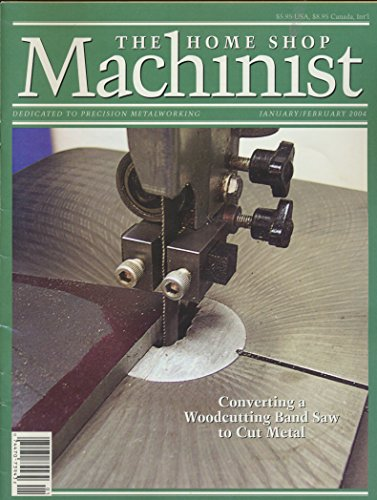 The Home Shop Machinist: Converting a Woodcutting Band Saw to Cut Metal; Lathe Ball Making; Repair Backlas with Moglice; Telescopic Taper; Bridgeport Series I CNC Milling Machine (2004 - Shops Village Bridgeport