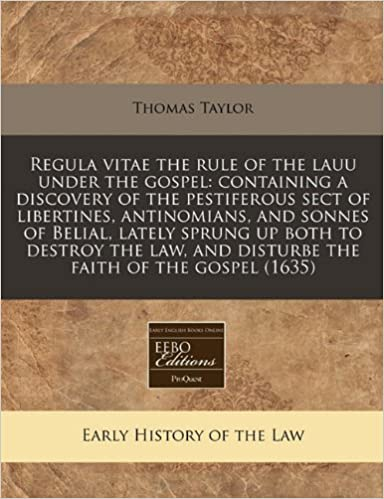 Book Regula vitae the rule of the lauu under the gospel: containing a discovery of the pestiferous sect of libertines, antinomians, and sonnes of Belial, ... and disturbe the faith of the gospel (1635)