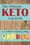 The Ultimate Keto Log Book: A 12-Week Tracking