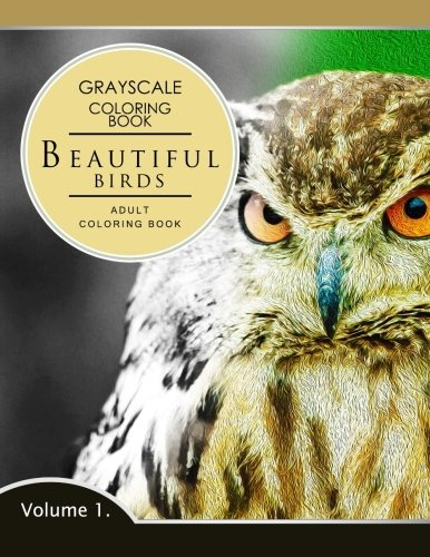 Beautiful Birds Volume 1  Grayscale Coloring Books For Adults Relaxation  Adult Coloring Books Series Grayscale Fantasy Coloring Books