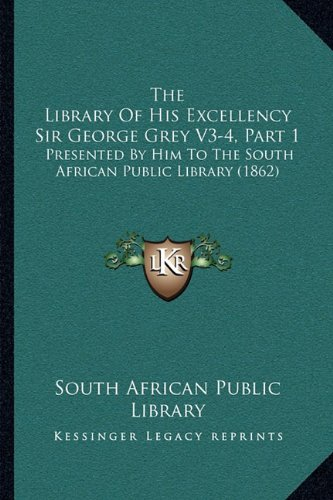 Download The Library Of His Excellency Sir George Grey V3-4, Part 1: Presented By Him To The South African Public Library (1862) ebook