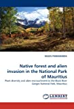 Native Forest and Alien Invasion in the National Park of Mauritius, Ragen Parmananda, 3843356734
