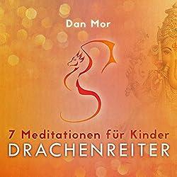 7 Meditationen für Kinder: Drachenreiter