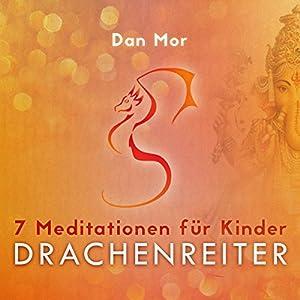 7 Meditationen für Kinder: Drachenreiter Hörbuch