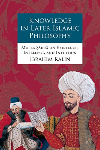 Download Knowledge in Later Islamic Philosophy: Mulla Sadra on Existence, Intellect, and Intuition Pdf