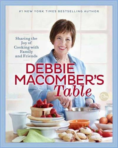 Debbie Macomber's Table: Sharing the Joy of Cooking with Family and Friends by Debbie Macomber