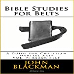 Bible Studies for Belts: A Guide for Christian Martial Arts, Vol. 7: Black Belt   John Blackman