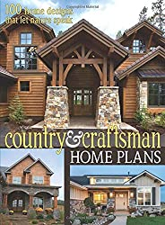 Country & Craftsman Home Plans: 100 Home Designs That Let Nature Speak