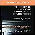 Demonology the Devil and the Spirits of Darkness: Evil Spirits: Infestation, Oppression, & Demonic Activity, Volume 6 Audiobook by Michael Freze Narrated by Doug Spence