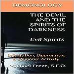 Demonology the Devil and the Spirits of Darkness: Evil Spirits: Infestation, Oppression, & Demonic Activity, Volume 6 | Michael Freze