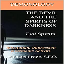Demonology the Devil and the Spirits of Darkness: Evil Spirits